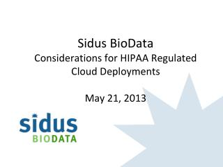Sidus  BioData Considerations for HIPAA Regulated Cloud Deployments May 21, 2013