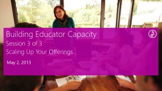 Building Educator Capacity Session 3 of 3 Scaling Up Your Offerings