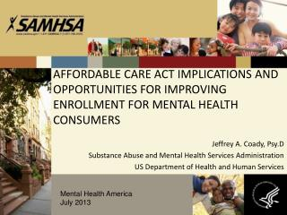 AFFORDABLE CARE ACT IMPLICATIONS AND OPPORTUNITIES FOR IMPROVING ENROLLMENT FOR MENTAL HEALTH CONSUMERS