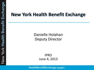 New York Health Benefit Exchange Danielle Holahan Deputy Director  IPRO June 4, 2013