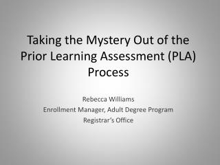Taking the Mystery Out of the  Prior Learning Assessment (PLA) Process