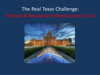 The Real Texas Challenge:  Human & Resource Infrastructure Crisis