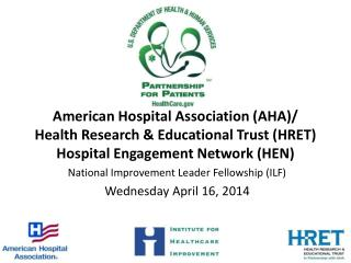 American Hospital Association (AHA)/ Health Research & Educational Trust (HRET) Hospital Engagement Network (HEN)