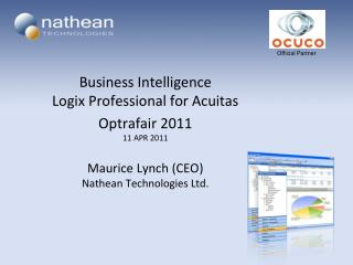 Business Intelligence Logix Professional for Acuitas Optrafair 2011  11 APR 2011 Maurice Lynch (CEO) Nathean Technologi
