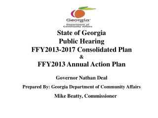 State of Georgia Public Hearing FFY2013-2017 Consolidated  Plan &   FFY2013  Annual Action Plan Governor  Nathan Deal
