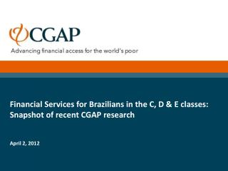 Financial Services for Brazilians in the C, D & E classes: Snapshot of recent CGAP research April 2, 2012
