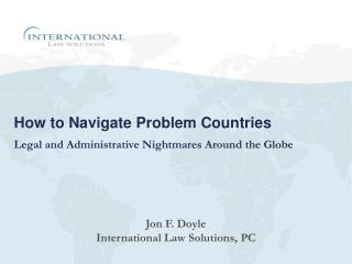 How to Navigate Problem Countries  Legal  and Administrative Nightmares Around the Globe