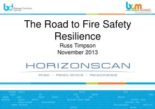 The Road to Fire Safety Resilience Russ Timpson November 2013