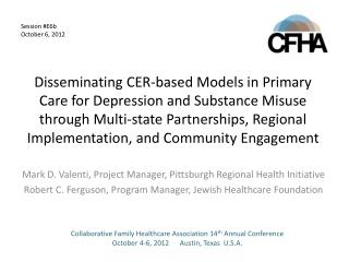 Mark D. Valenti, Project Manager, Pittsburgh Regional Health Initiative Robert C. Ferguson, Program Manager, Jewish Hea