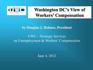 by Douglas J. Holmes, President UWC—Strategic Services on Unemployment & Workers' Compensation June 4, 2012
