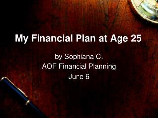 My Financial Plan at Age 25