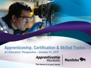 Apprenticeship, Certification & Skilled Trades An Educators'  Perspective – October 21, 2010