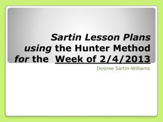 Sartin  Lesson Plans  using  the Hunter Method  for  the   Week of 2/4/2013