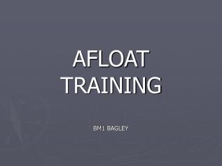 AFLOAT TRAINING  BM1 BAGLEY