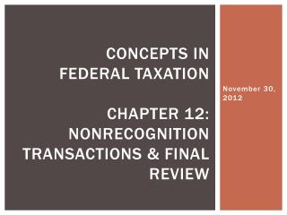 Concepts in  Federal Taxation Chapter 12: nonrecognition transactions & Final review