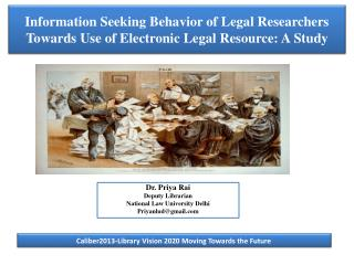 Information Seeking Behavior of Legal Researchers Towards Use of Electronic Legal Resource: A Study