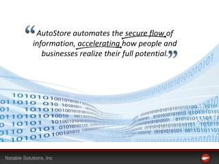 AutoStore automates the secure flow of information, accelerating how people and businesses realize their full potential