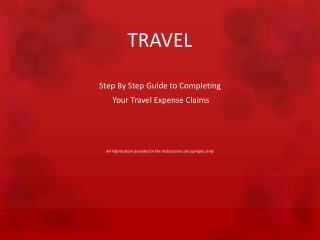 TRAVEL Step By Step Guide to Completing  Your Travel Expense Claims All information provided in the instructions are sa