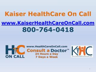 Kaiser HealthCare On Call www.KaiserHealthCareOnCall.com 800-764-0418