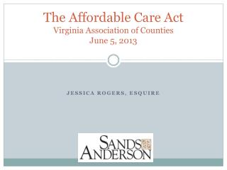 The Affordable Care Act Virginia  Association of Counties June 5,  2013