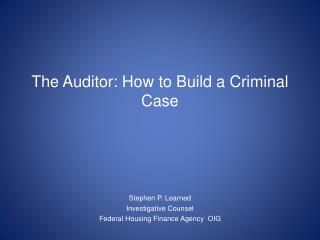 The Auditor: How to Build a Criminal Case