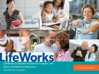 LifeWorks Employee Assistance Program and  Work-Life/Wellness Resource
