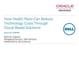 How Health Plans Can Reduce Technology Costs Through Cloud-Based Solutions Session ID: CON9949
