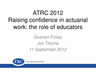 ATRC 2012 Raising confidence in actuarial work: the role of educators
