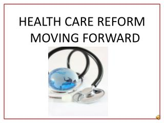 HEALTH CARE REFORM MOVING FORWARD