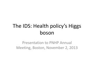 The IDS: Health policy's Higgs boson