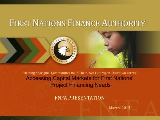 """""""Helping Aboriginal Communities Build Their Own Futures on Their Own Terms"""" Accessing Capital Markets for First Nations"""