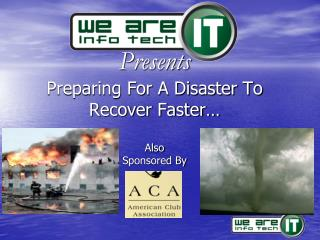 Presents  Preparing For A Disaster To Recover Faster… Also  Sponsored By