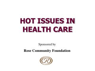 HOT ISSUES IN HEALTH CARE