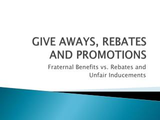 GIVE AWAYS, REBATES AND PROMOTIONS