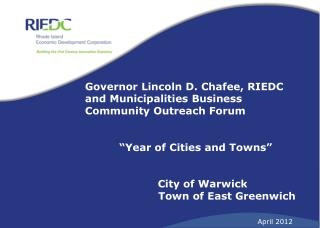 "Governor Lincoln D. Chafee, RIEDC and Municipalities Business Community Outreach Forum  ""Year of Cities and Towns"""