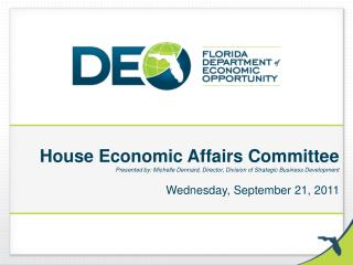 House Economic Affairs Committee Presented by: Michelle Dennard, Director, Division of Strategic Business Development W