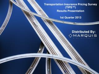 Transportation Insurance Pricing Survey (TIPS™)  Results Presentation   1st Quarter 2013