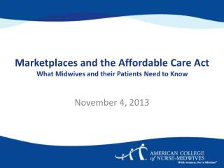 Marketplaces and the Affordable Care Act What Midwives and their Patients Need to Know