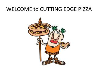 WELCOME to CUTTING EDGE PIZZA