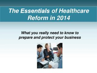 The  Essentials  of Healthcare Reform in 2014