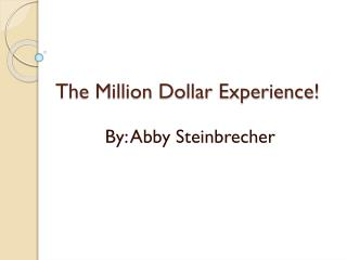 The Million Dollar Experience!