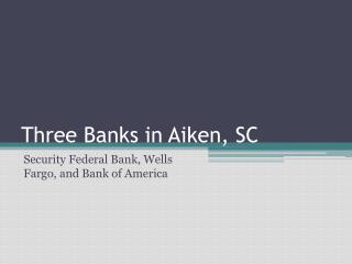 Three Banks in Aiken, SC