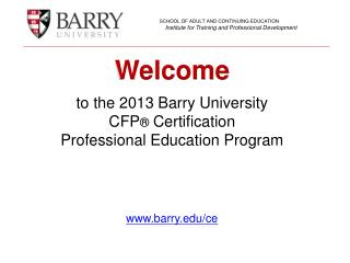 to the 2013 Barry University  CFP ®  Certification  Professional Education Program www.barry.edu/ce