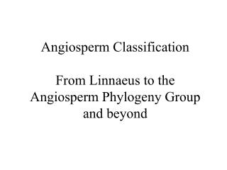Angiosperm Classification  From Linnaeus to the Angiosperm Phylogeny Group  and beyond