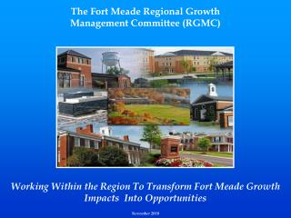 The Fort Meade Regional Growth  Management Committee (RGMC) Working Within the Region To Transform Fort Meade Growth Im
