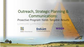 Outreach, Strategic Planning & Communications: Proactive Program Yields Tangible Results