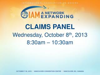 CLAIMS PANEL Wednesday,  October  8 th , 2013 8:30am  –  10:30am