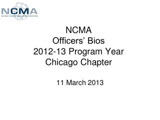 NCMA  Officers' Bios 2012-13 Program Year Chicago Chapter