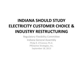 INDIANA SHOULD STUDY ELECTRICITY CUSTOMER CHOICE & INDUSTRY RESTRUCTURING