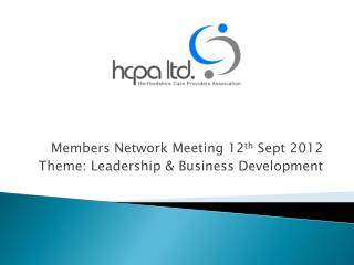 Members Network Meeting 12 th  Sept 2012 Theme: Leadership & Business Development